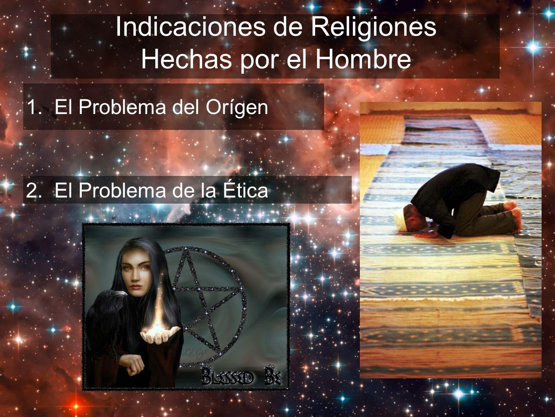 Indicaciones de Religiones Hechas por el Hombre 1. El Problema del Orígen 2. El Problema de la Ética