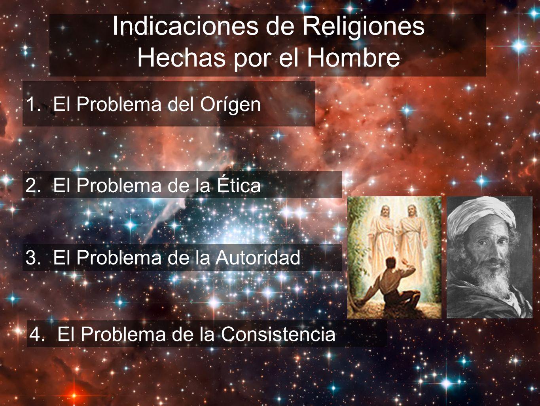 Indicaciones de Religiones Hechas por el Hombre 1. El Problema del Orígen 2. El Problema de la Ética 3. El Problema de la Autoridad4. El Problema de l