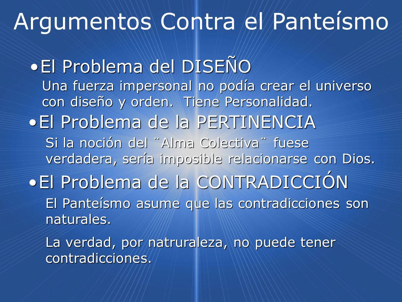 Argumentos Contra el Panteísmo El Problema del DISEÑOEl Problema del DISEÑO El Problema de la PERTINENCIAEl Problema de la PERTINENCIA El Problema de
