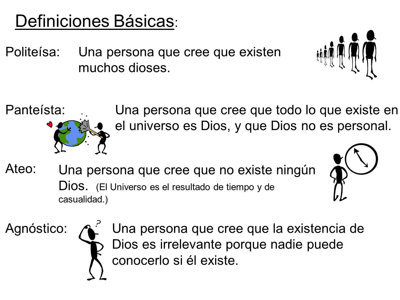 Politeísa: Definiciones Básicas : Una persona que cree que existen muchos dioses. Panteísta:Una persona que cree que todo lo que existe en el universo