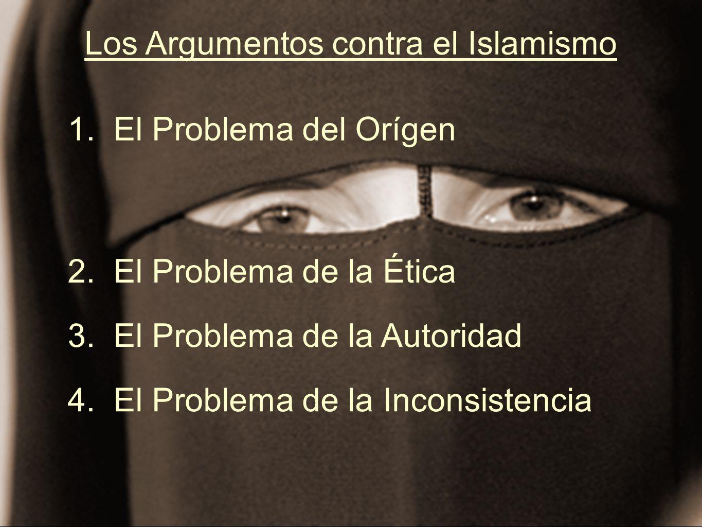 Los Argumentos contra el Islamismo 1. El Problema del Orígen 2. El Problema de la Ética 3. El Problema de la Autoridad 4. El Problema de la Inconsiste