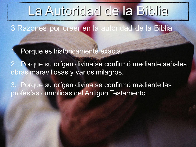La Autoridad de la Biblia 3 Razones por creer en la autoridad de la Biblia 1. Porque es historicamente exacta. 2. Porque su orígen divina se confirmó