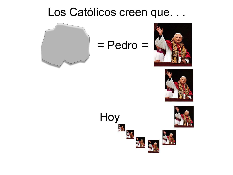Los Católicos creen que... = Pedro = Hoy