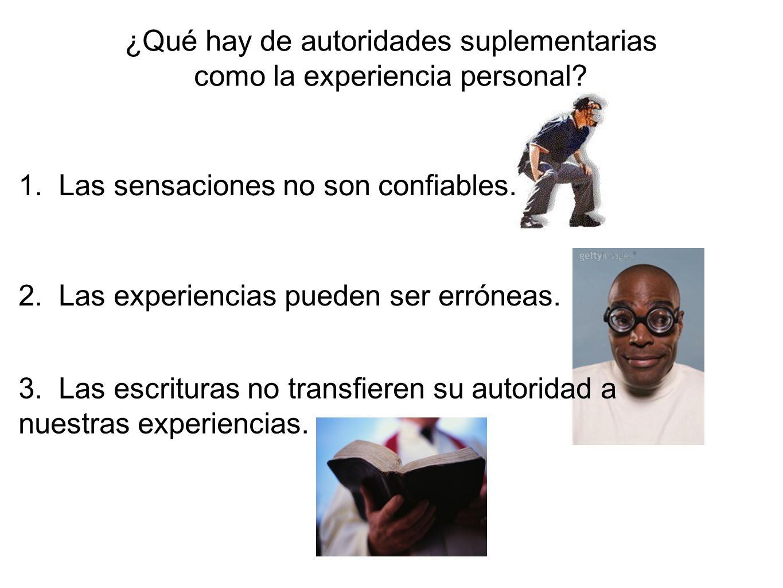 1. Las sensaciones no son confiables. 2. Las experiencias pueden ser erróneas. 3. Las escrituras no transfieren su autoridad a nuestras experiencias.