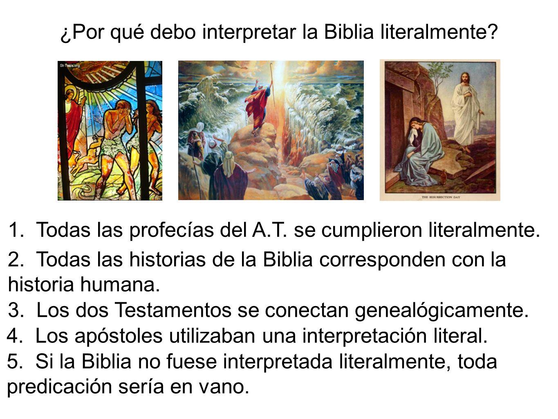 1. Todas las profecías del A.T. se cumplieron literalmente. 2. Todas las historias de la Biblia corresponden con la historia humana. 3. Los dos Testam