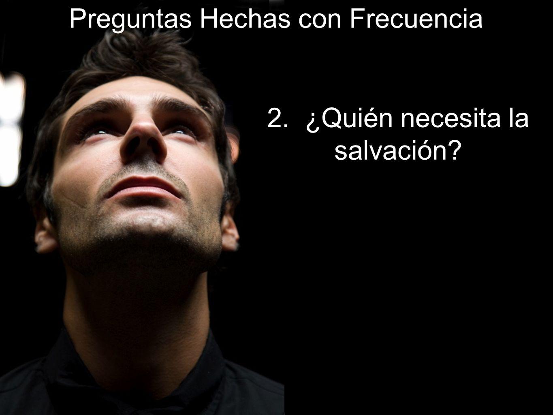 2. ¿Quién necesita la salvación?