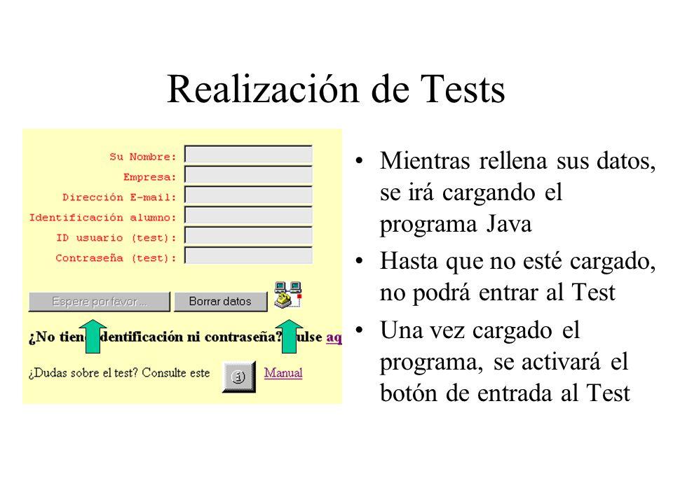 Realización de Tests Mientras rellena sus datos, se irá cargando el programa Java Hasta que no esté cargado, no podrá entrar al Test Una vez cargado el programa, se activará el botón de entrada al Test