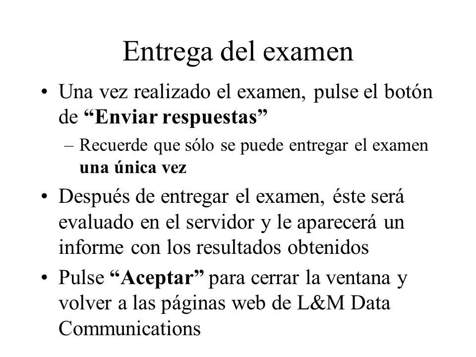 Entrega del examen Una vez realizado el examen, pulse el botón de Enviar respuestas –Recuerde que sólo se puede entregar el examen una única vez Despu