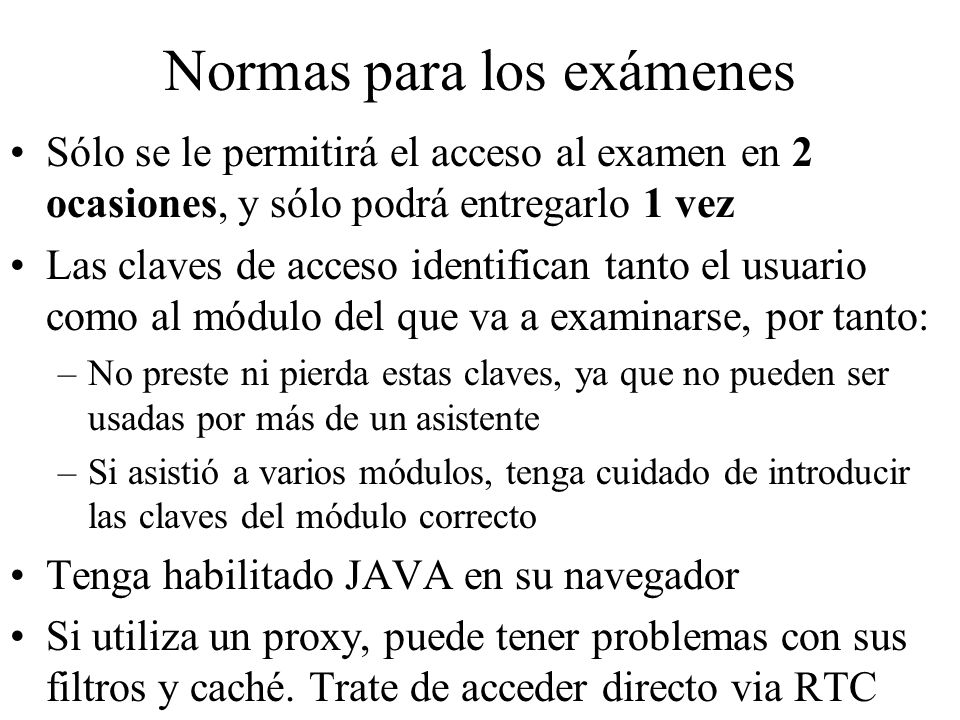 Normas para los exámenes Sólo se le permitirá el acceso al examen en 2 ocasiones, y sólo podrá entregarlo 1 vez Las claves de acceso identifican tanto