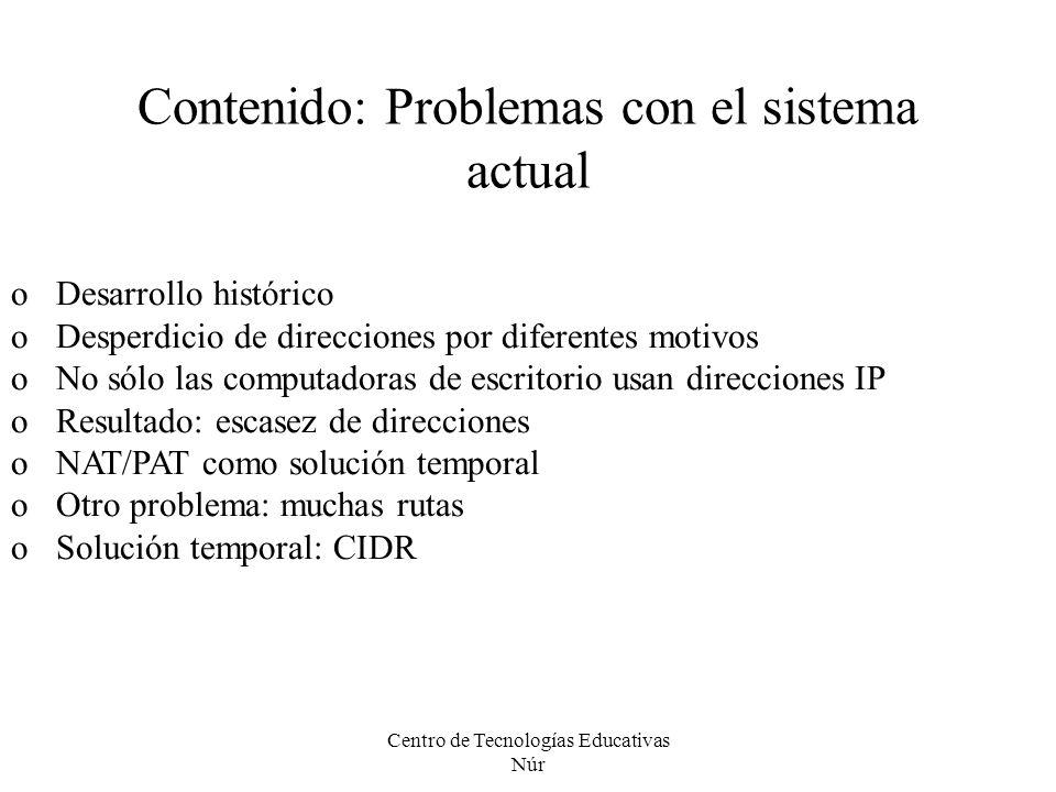 Centro de Tecnologías Educativas Núr Contenido: Problemas con el sistema actual oDesarrollo histórico oDesperdicio de direcciones por diferentes motiv
