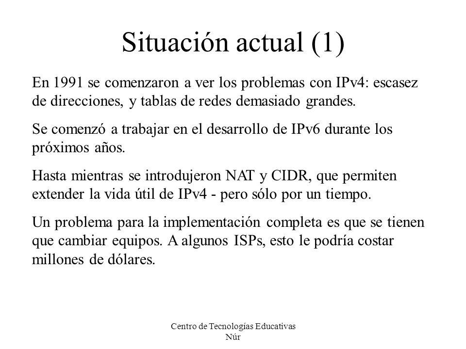Centro de Tecnologías Educativas Núr Situación actual (1) En 1991 se comenzaron a ver los problemas con IPv4: escasez de direcciones, y tablas de rede