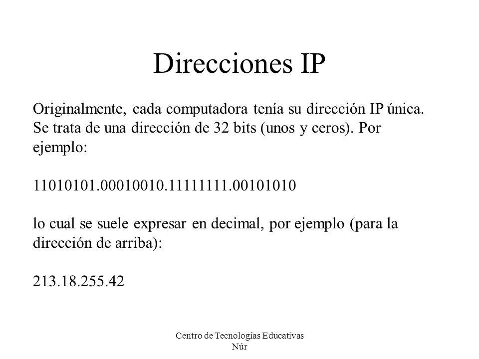 Centro de Tecnologías Educativas Núr Direcciones IP Originalmente, cada computadora tenía su dirección IP única. Se trata de una dirección de 32 bits