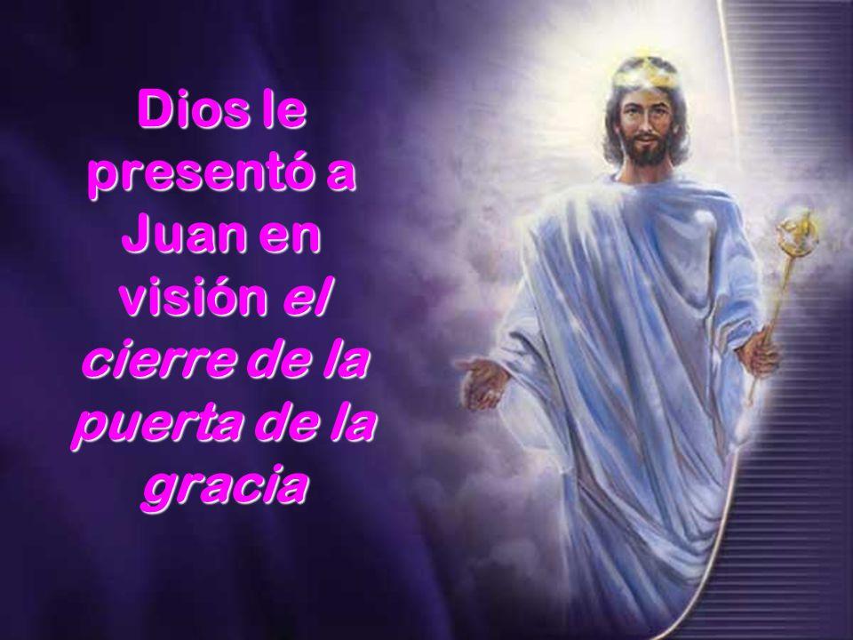 Dios le presentó a Juan en visión el cierre de la puerta de la gracia