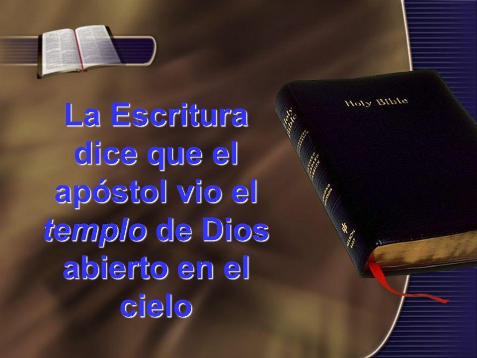 La Escritura dice que el apóstol vio el templo de Dios abierto en el cielo