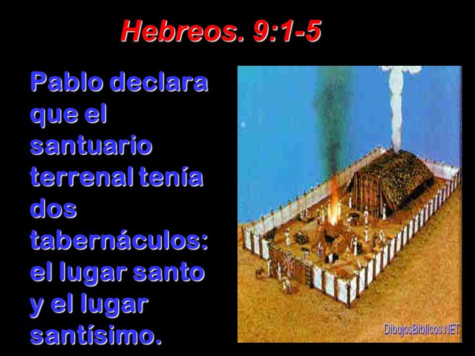 Hebreos. 9:1-5 Pablo declara que el santuario terrenal tenía dos tabernáculos: el lugar santo y el lugar santísimo.