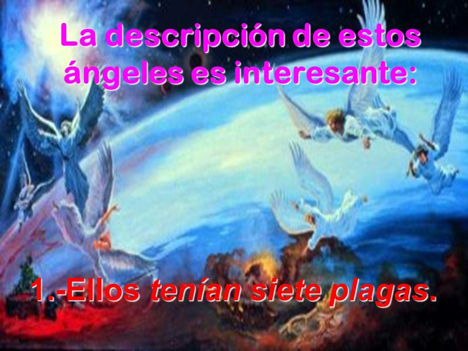 La descripción de estos ángeles es interesante: 1.-Ellos tenían siete plagas.