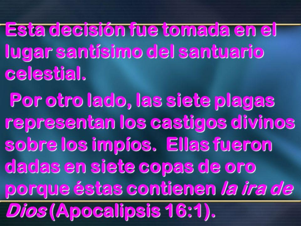 Esta decisión fue tomada en el lugar santísimo del santuario celestial. Por otro lado, las siete plagas representan los castigos divinos sobre los imp