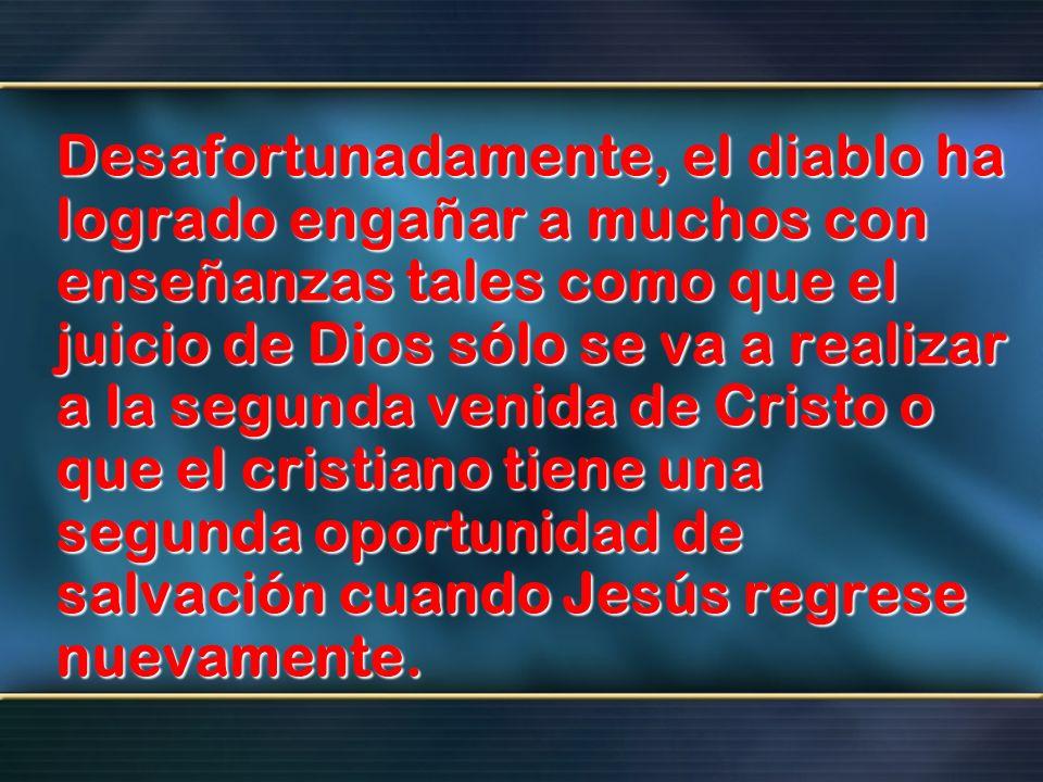 Desafortunadamente, el diablo ha logrado engañar a muchos con enseñanzas tales como que el juicio de Dios sólo se va a realizar a la segunda venida de