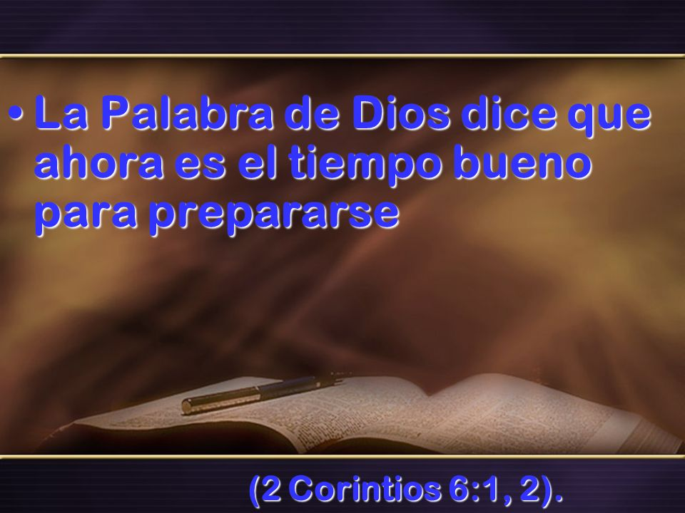 La Palabra de Dios dice que ahora es el tiempo bueno para prepararseLa Palabra de Dios dice que ahora es el tiempo bueno para prepararse (2 Corintios