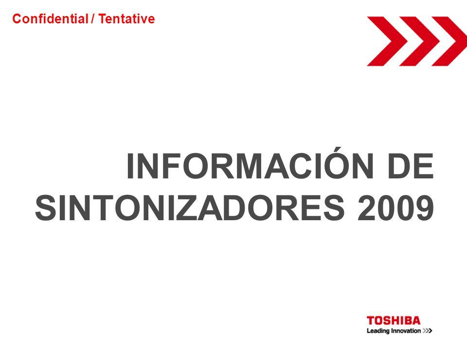 INFORMACIÓN DE SINTONIZADORES 2009 Confidential / Tentative