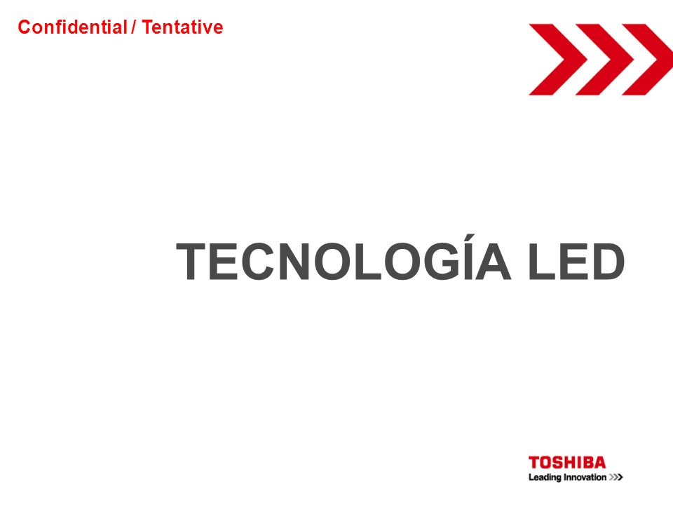 TECNOLOGÍA LED Confidential / Tentative