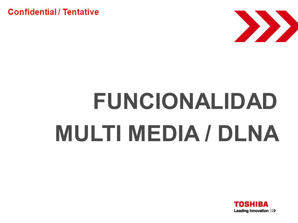 FUNCIONALIDAD MULTI MEDIA / DLNA Confidential / Tentative