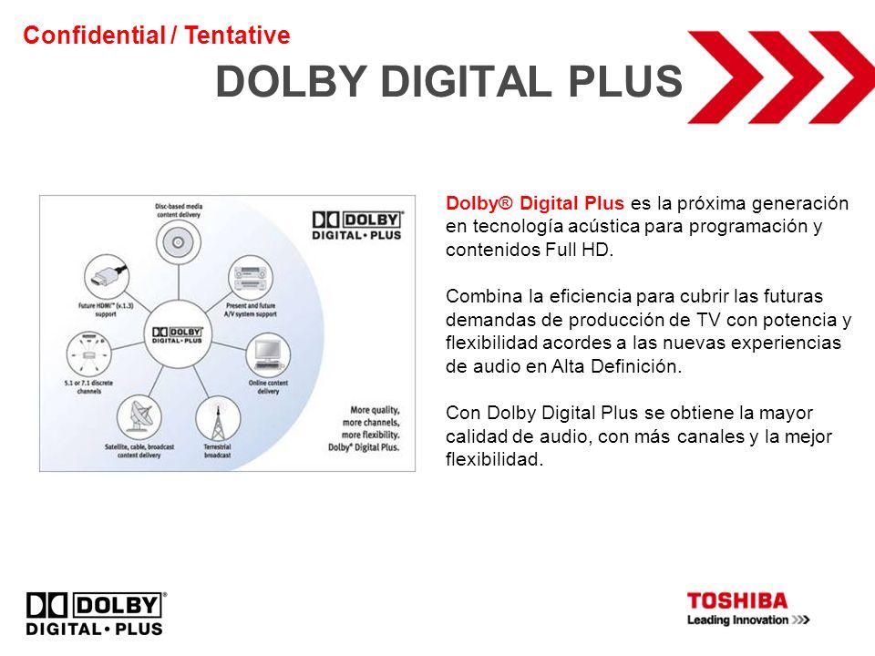 DOLBY DIGITAL PLUS Dolby® Digital Plus es la próxima generación en tecnología acústica para programación y contenidos Full HD. Combina la eficiencia p