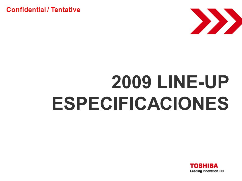 2009 LINE-UP ESPECIFICACIONES Confidential / Tentative