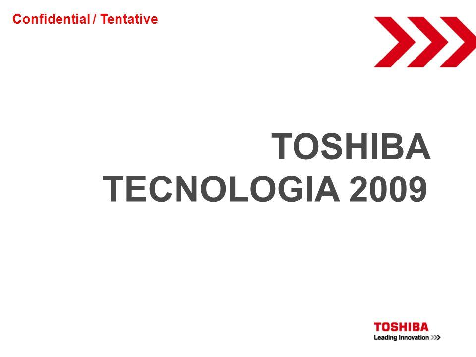 TOSHIBA TECNOLOGIA 2009 Confidential / Tentative