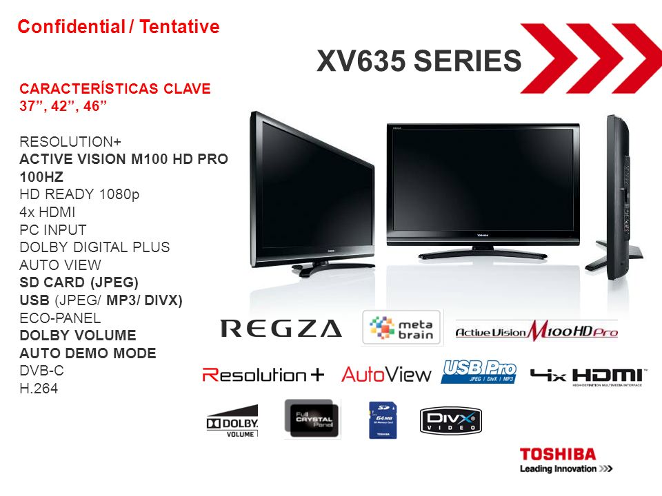 XV635 SERIES CARACTERÍSTICAS CLAVE 37, 42, 46 RESOLUTION+ ACTIVE VISION M100 HD PRO 100HZ HD READY 1080p 4x HDMI PC INPUT DOLBY DIGITAL PLUS AUTO VIEW