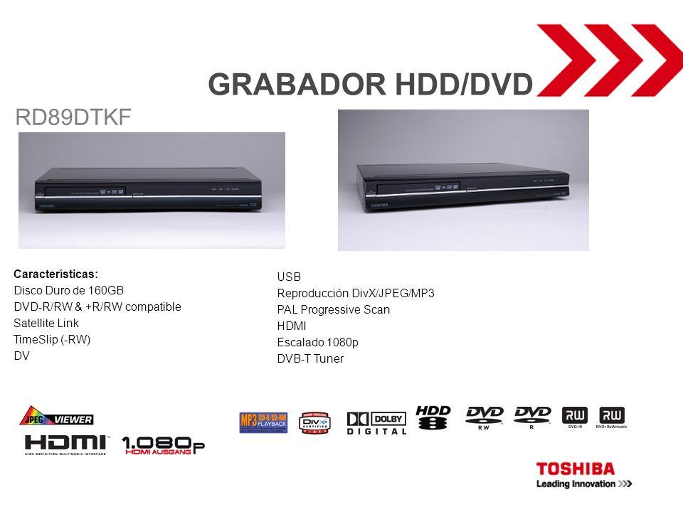 GRABADOR HDD/DVD Características: Disco Duro de 160GB DVD-R/RW & +R/RW compatible Satellite Link TimeSlip (-RW) DV RD89DTKF USB Reproducción DivX/JPEG