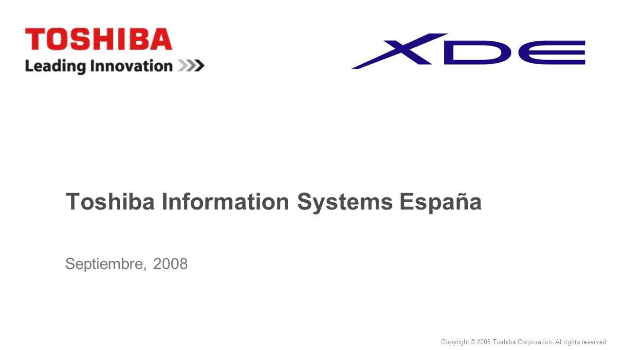 Copyright © 2008 Toshiba Corporation. All rights reserved Toshiba Information Systems España Septiembre, 2008