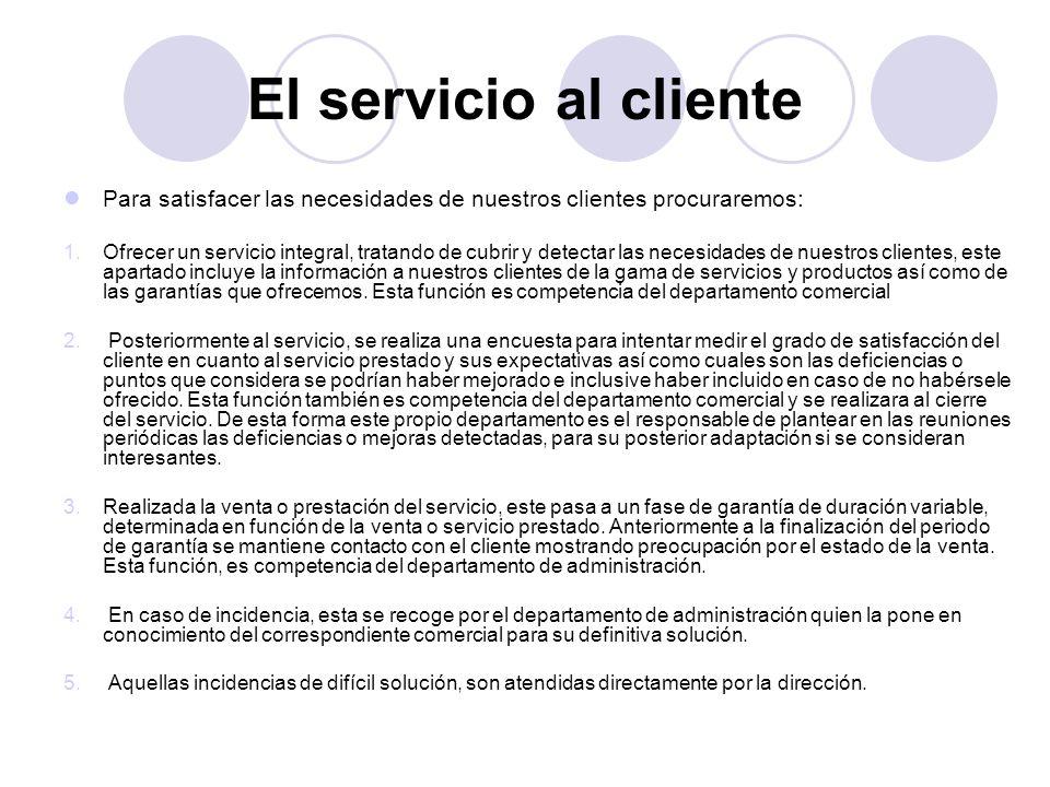 El servicio al cliente Para satisfacer las necesidades de nuestros clientes procuraremos: 1.Ofrecer un servicio integral, tratando de cubrir y detecta