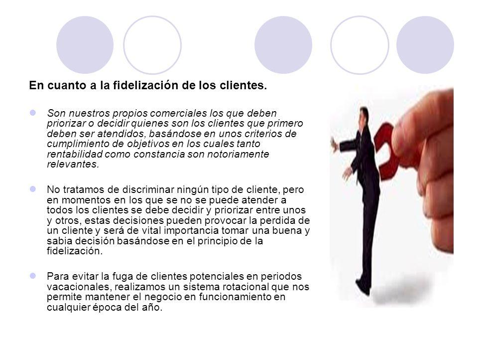 En cuanto a la fidelización de los clientes. Son nuestros propios comerciales los que deben priorizar o decidir quienes son los clientes que primero d
