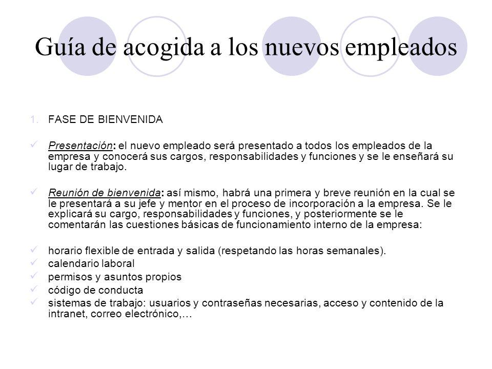 Guía de acogida a los nuevos empleados 1.FASE DE BIENVENIDA Presentación: el nuevo empleado será presentado a todos los empleados de la empresa y cono