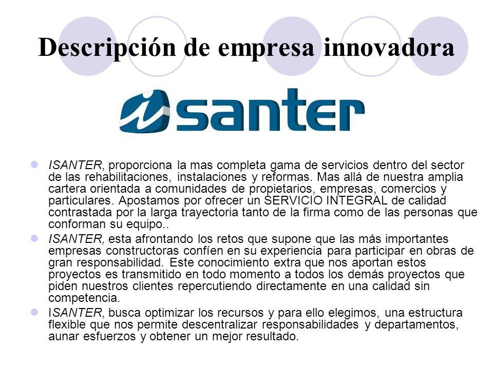 Descripción de empresa innovadora ISANTER, proporciona la mas completa gama de servicios dentro del sector de las rehabilitaciones, instalaciones y re
