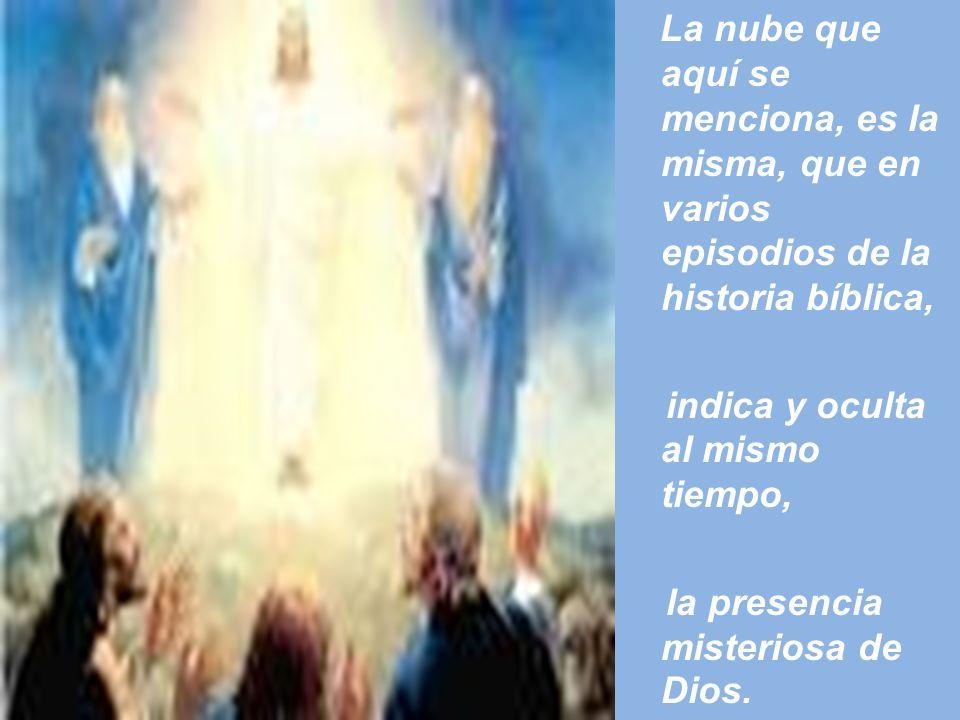 La nube que aquí se menciona, es la misma, que en varios episodios de la historia bíblica, indica y oculta al mismo tiempo, la presencia misteriosa de