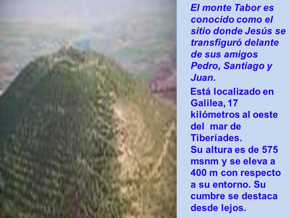 El monte Tabor es conocido como el sitio donde Jesús se transfiguró delante de sus amigos Pedro, Santiago y Juan. Está localizado en Galilea, 17 kilóm
