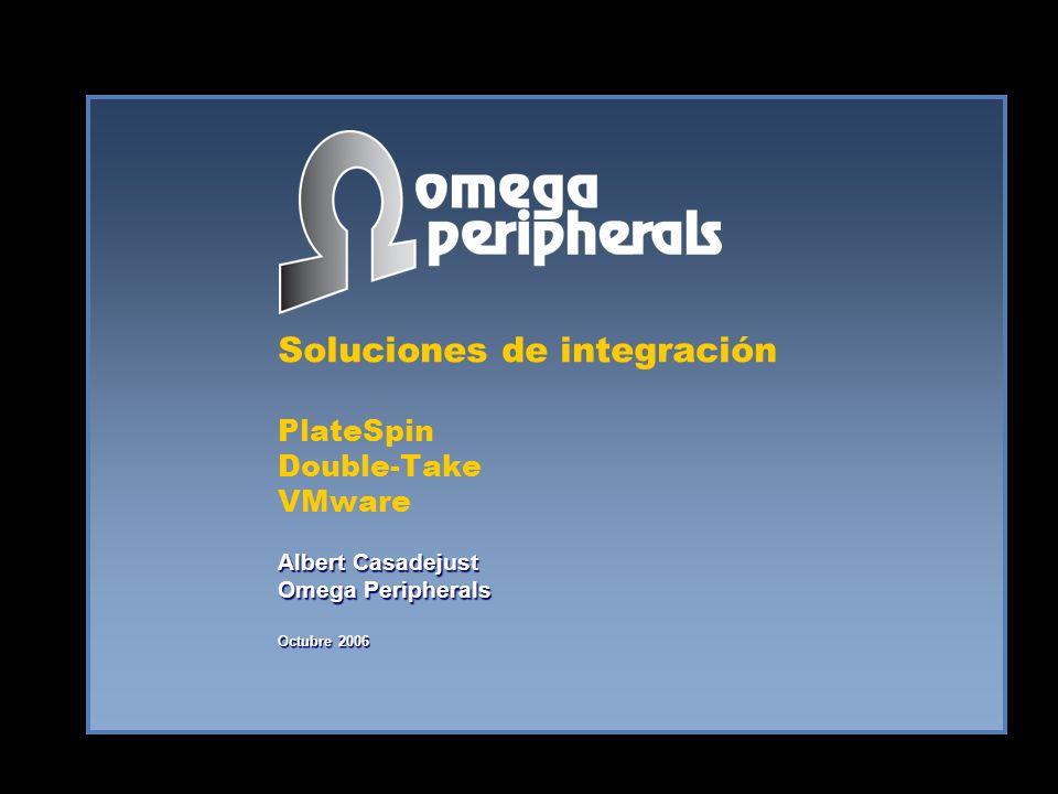 Soluciones de integración PlateSpin Double-Take VMware Albert Casadejust Omega Peripherals Octubre 2006
