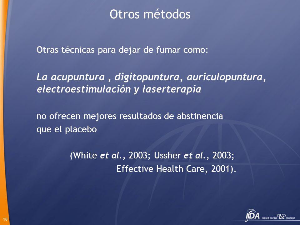 18 Otros métodos Otras técnicas para dejar de fumar como: La acupuntura, digitopuntura, auriculopuntura, electroestimulación y laserterapia no ofrecen
