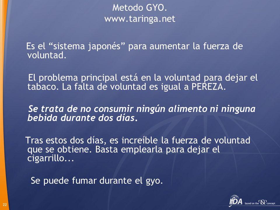 22 Metodo GYO. www.taringa.net Es el sistema japonés para aumentar la fuerza de voluntad. El problema principal está en la voluntad para dejar el taba