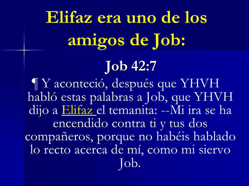 Elifaz era uno de los amigos de Job: Job 42:7 Job 42:7 ¶ Y aconteció, después que YHVH habló estas palabras a Job, que YHVH dijo a Elifaz el temanita: