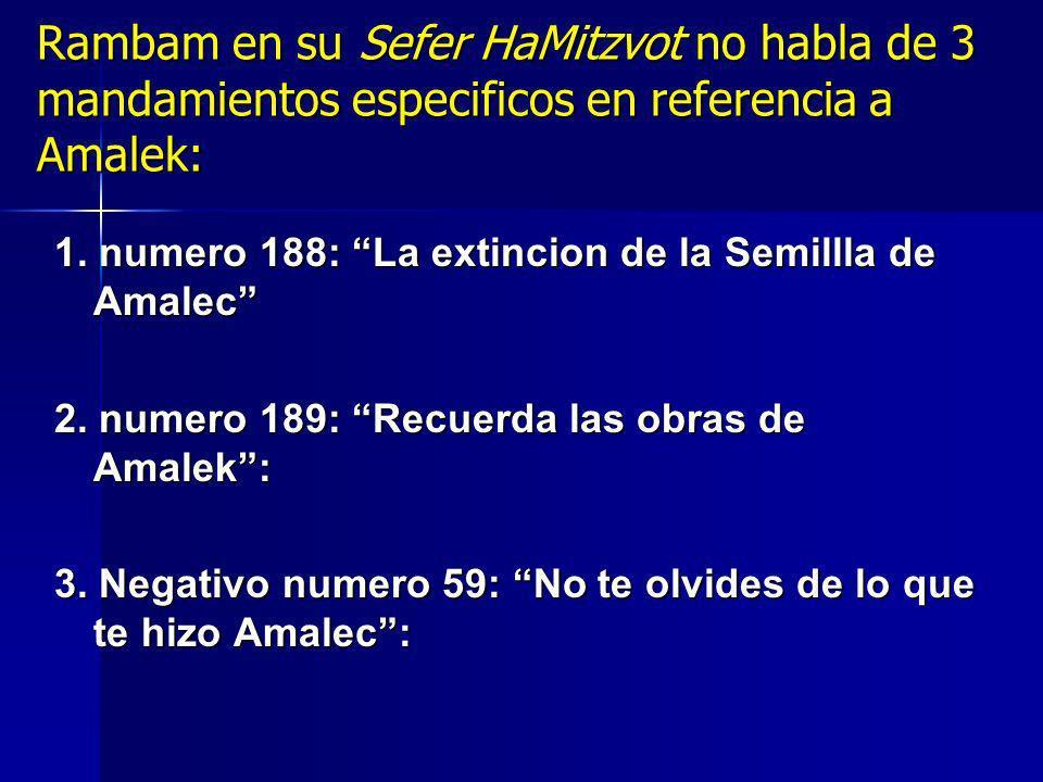 Rambam en su Sefer HaMitzvot no habla de 3 mandamientos especificos en referencia a Amalek: 1. numero 188: La extincion de la Semillla de Amalec 2. nu