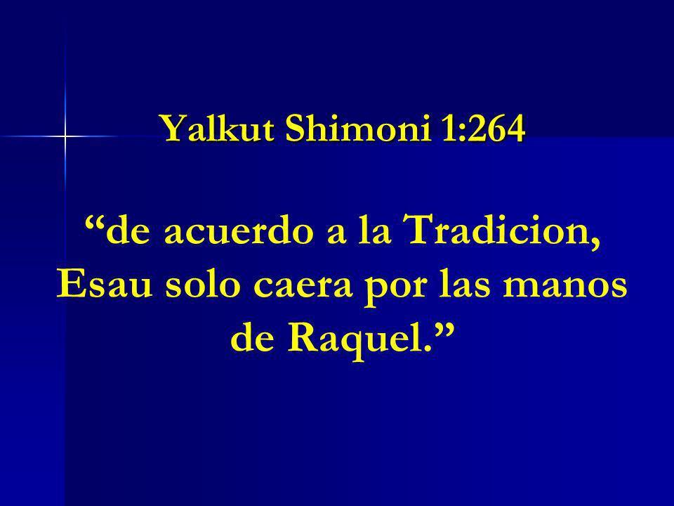 Yalkut Shimoni 1:264 Yalkut Shimoni 1:264 de acuerdo a la Tradicion, Esau solo caera por las manos de Raquel.