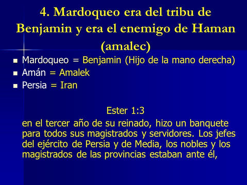 4. Mardoqueo era del tribu de Benjamin y era el enemigo de Haman (amalec) Mardoqueo = Mardoqueo = Benjamin (Hijo de la mano derecha) Amán = Amalek Per