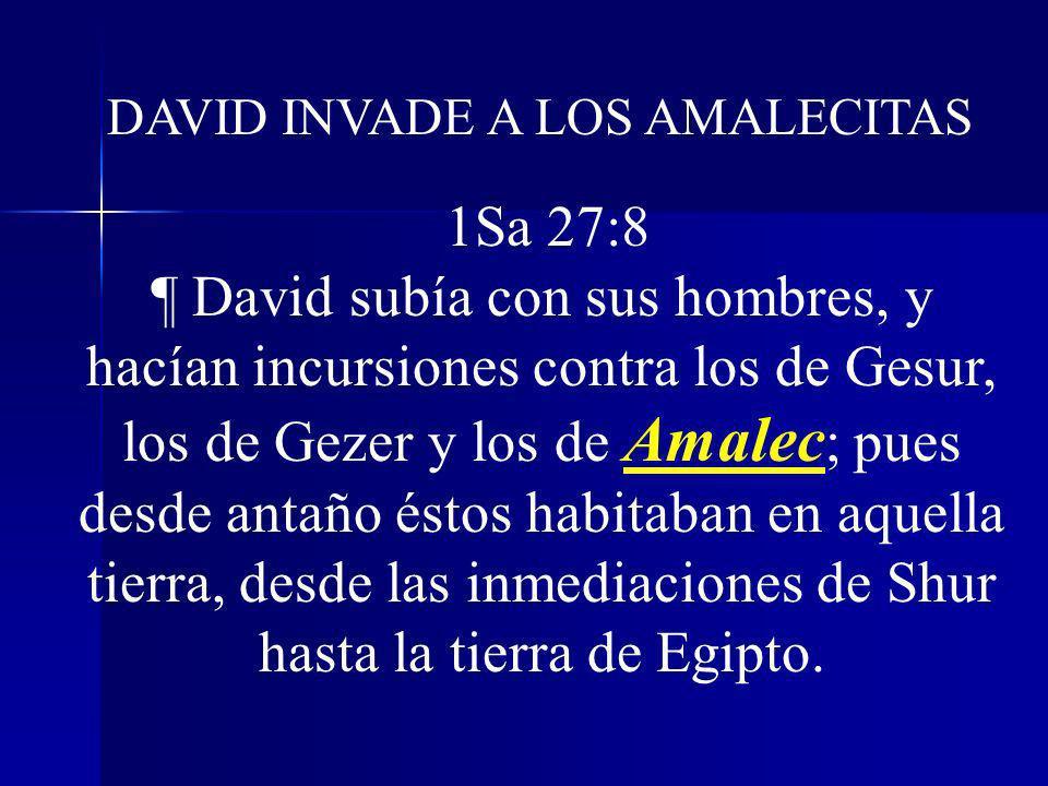1Sa 27:8 ¶ David subía con sus hombres, y hacían incursiones contra los de Gesur, los de Gezer y los de Amalec ; pues desde antaño éstos habitaban en