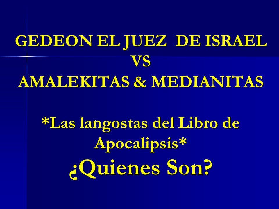 GEDEON EL JUEZ DE ISRAEL VS AMALEKITAS & MEDIANITAS *Las langostas del Libro de Apocalipsis* ¿Quienes Son?