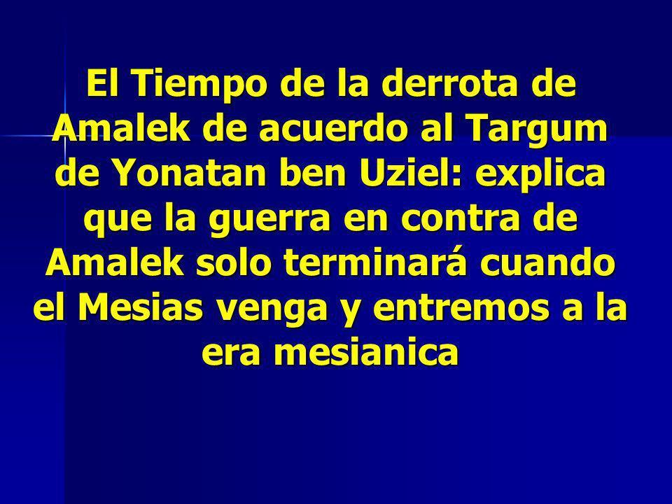 El Tiempo de la derrota de Amalek de acuerdo al Targum de Yonatan ben Uziel: explica que la guerra en contra de Amalek solo terminará cuando el Mesias