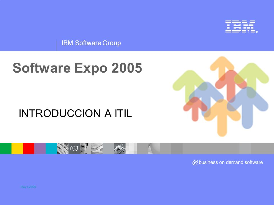 IBM Software Group ® INTRODUCCION A ITIL Mayo 2005 Title slide Software Expo 2005