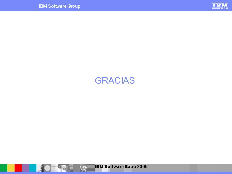 IBM Software Group IBM Software Expo 2005 GRACIAS